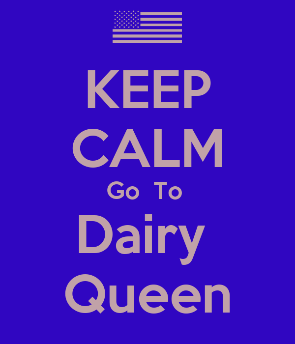 KEEP CALM Go  To  Dairy  Queen