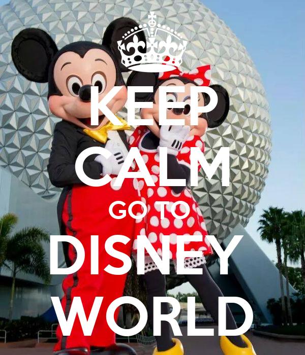 KEEP CALM GO TO  DISNEY  WORLD