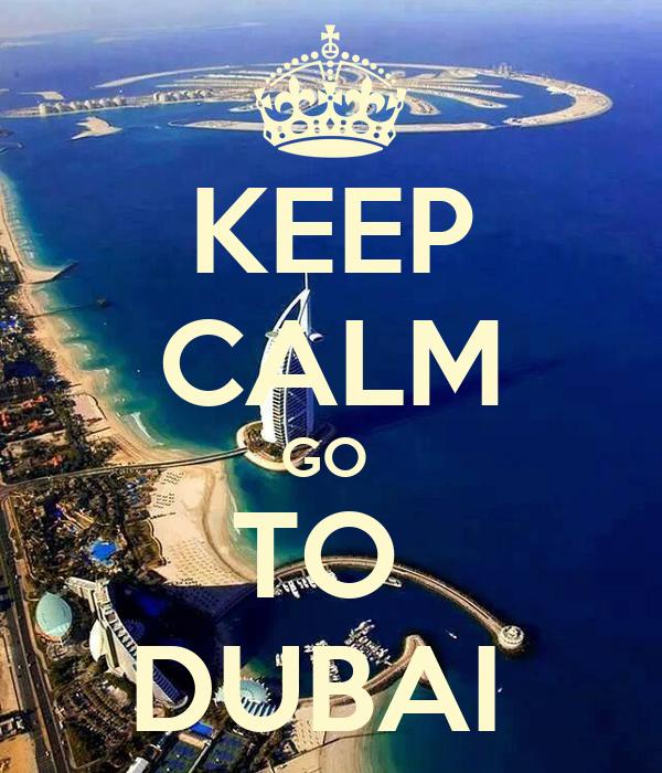 KEEP CALM GO  TO  DUBAI