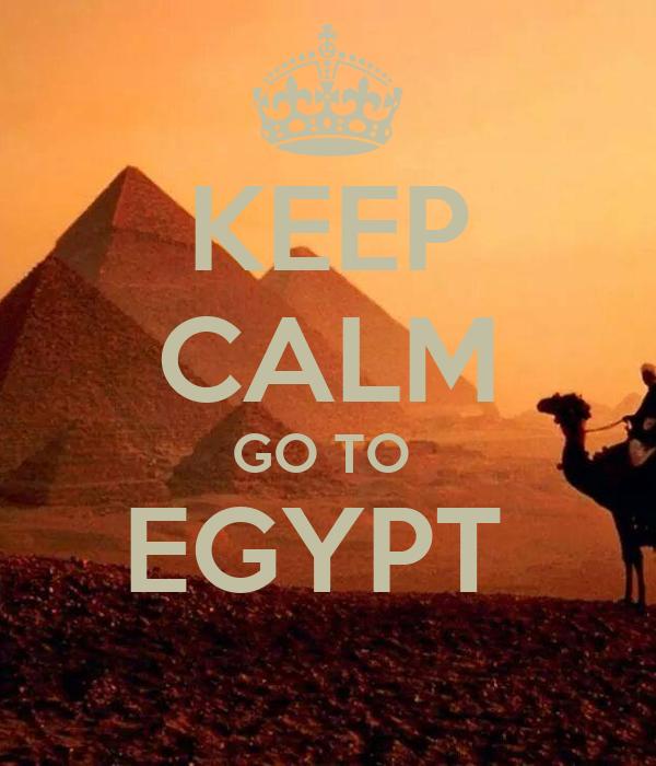 KEEP CALM GO TO  EGYPT