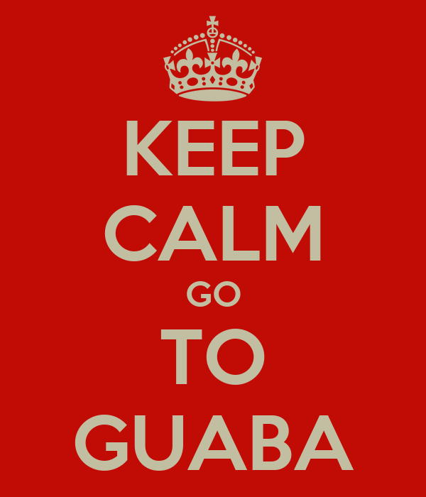 KEEP CALM GO TO GUABA