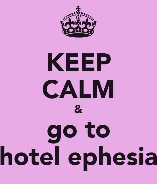 KEEP CALM & go to hotel ephesia