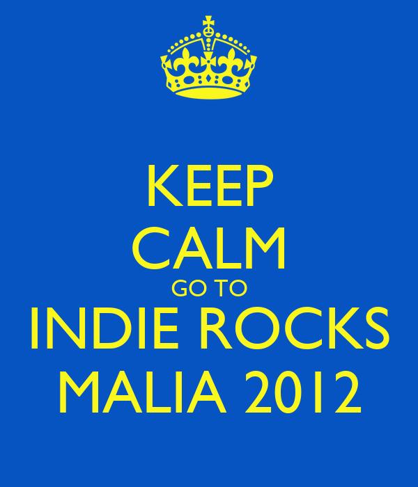 KEEP CALM GO TO INDIE ROCKS MALIA 2012