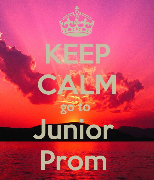 KEEP CALM go to  Junior  Prom