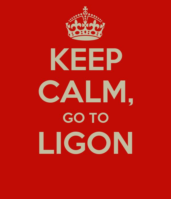 KEEP CALM, GO TO LIGON