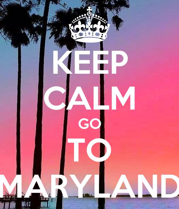 KEEP CALM GO TO MARYLAND