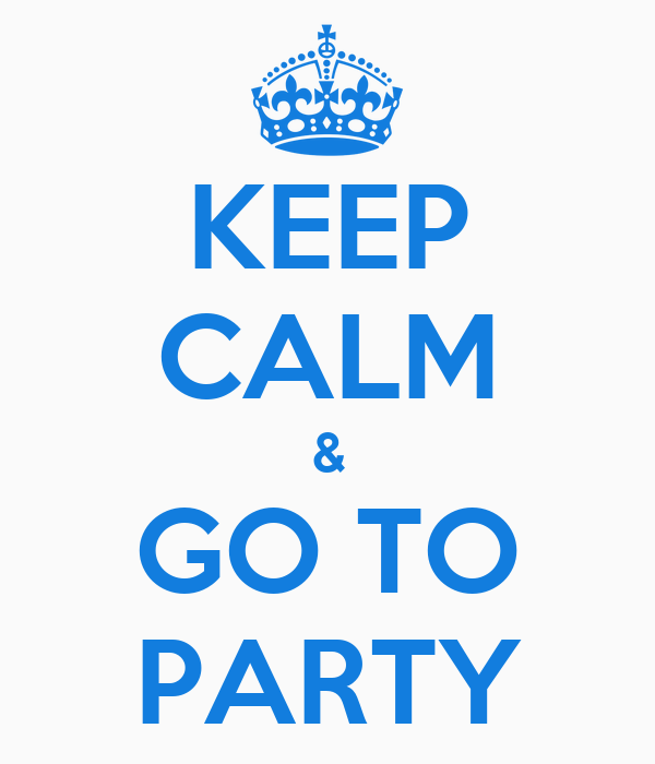 KEEP CALM & GO TO PARTY