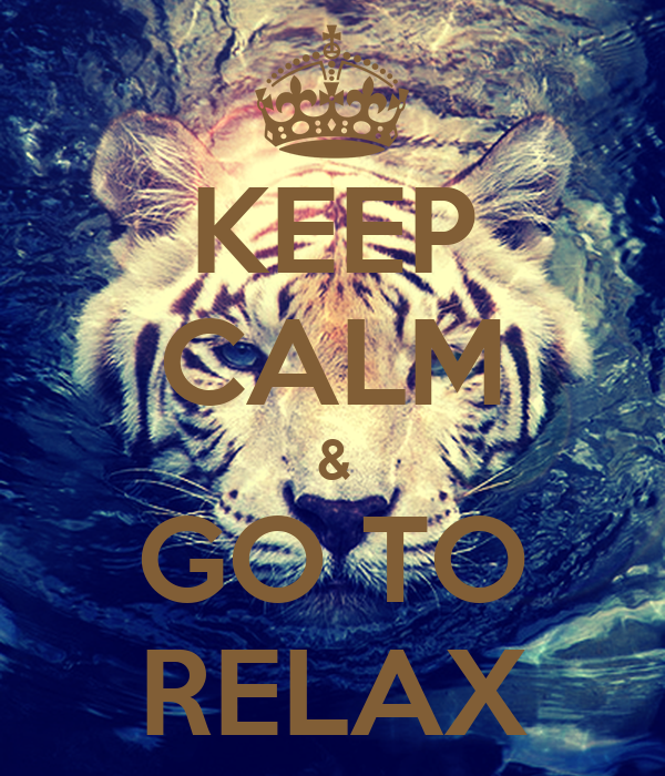 KEEP CALM & GO TO RELAX