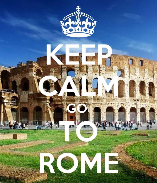 KEEP CALM GO  TO ROME
