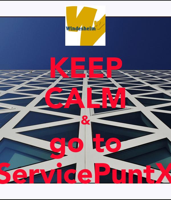 KEEP CALM & go to ServicePuntX