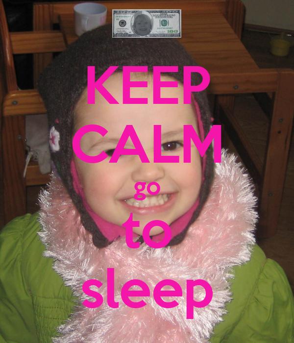 KEEP CALM go to sleep