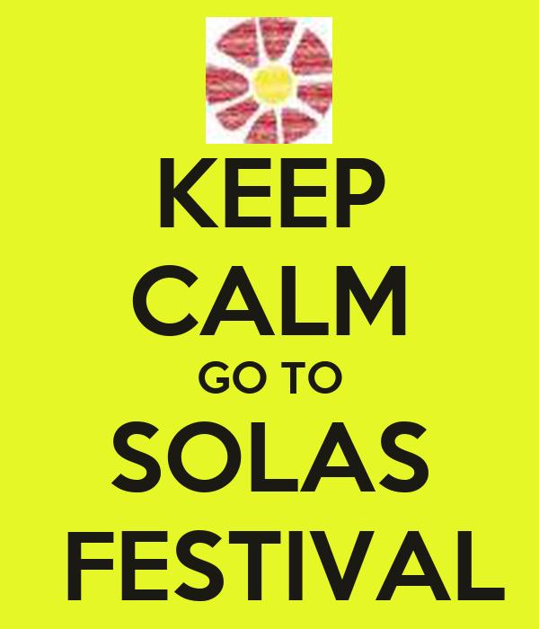 KEEP CALM GO TO SOLAS  FESTIVAL