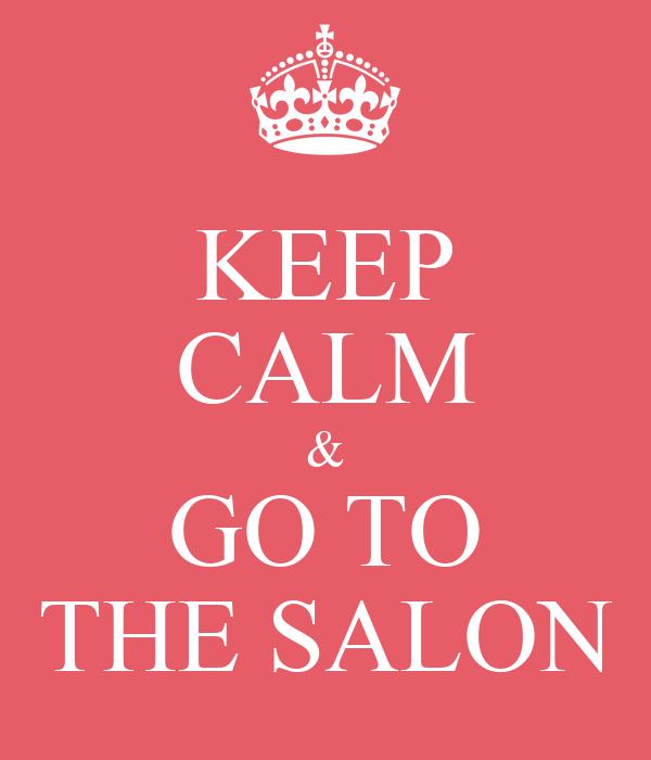 KEEP CALM & GO TO THE SALON
