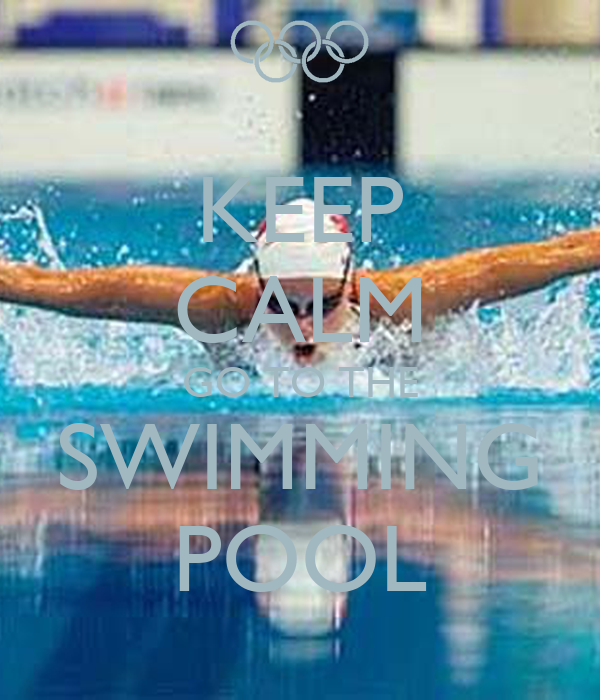 KEEP CALM GO TO THE SWIMMING POOL
