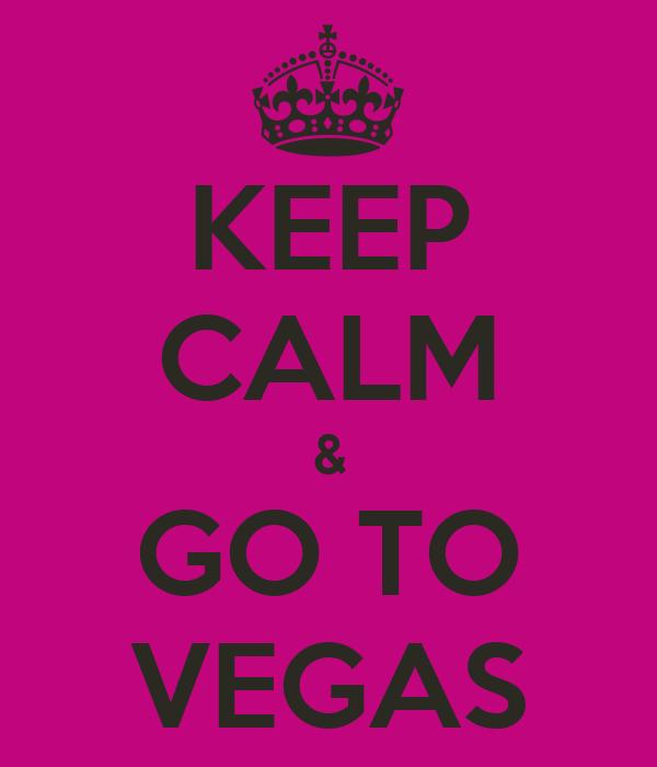 KEEP CALM & GO TO VEGAS