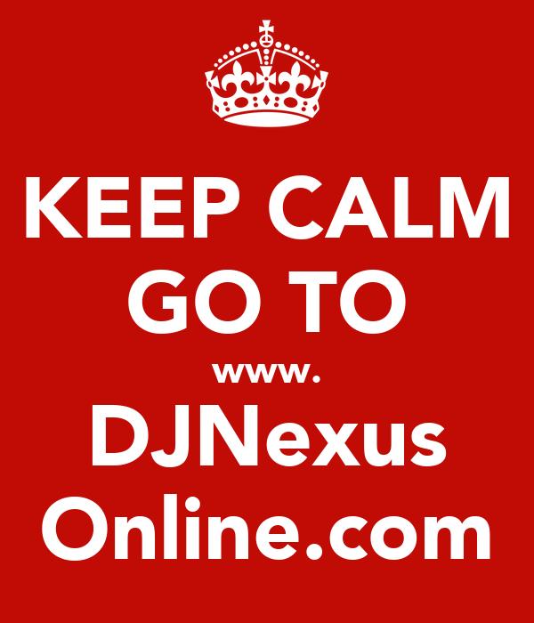 KEEP CALM GO TO www. DJNexus Online.com