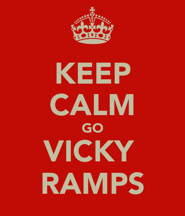 KEEP CALM GO VICKY  RAMPS