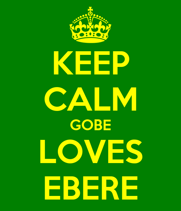 KEEP CALM GOBE LOVES EBERE
