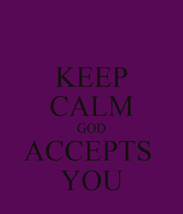KEEP CALM GOD ACCEPTS  YOU