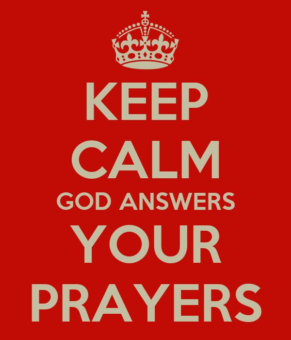 KEEP CALM GOD ANSWERS YOUR PRAYERS