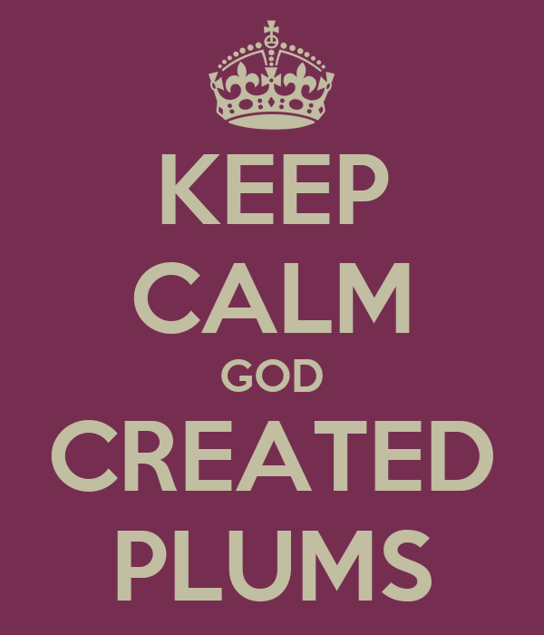 KEEP CALM GOD CREATED PLUMS
