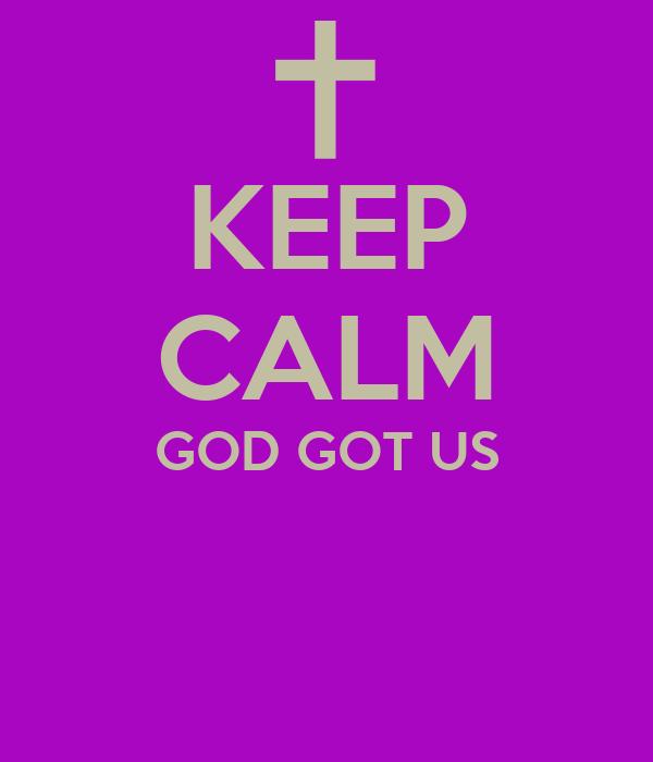 KEEP CALM GOD GOT US