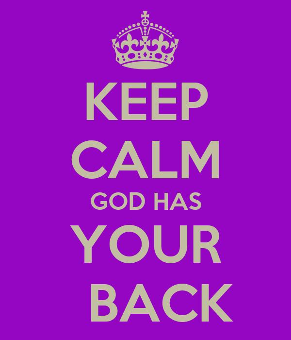 KEEP CALM GOD HAS YOUR   BACK