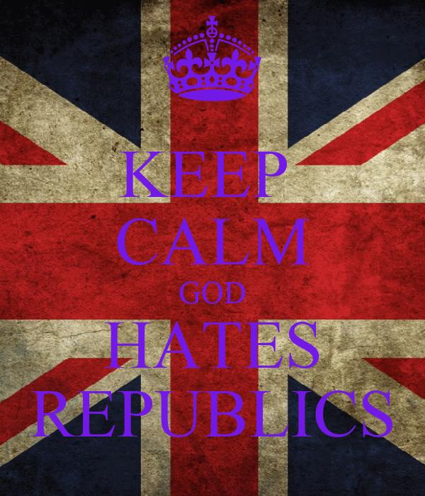 KEEP  CALM GOD HATES REPUBLICS
