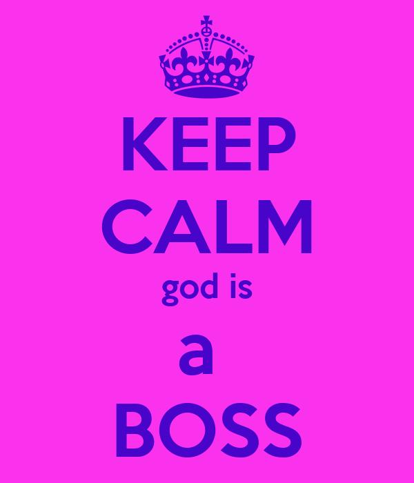 KEEP CALM god is a  BOSS