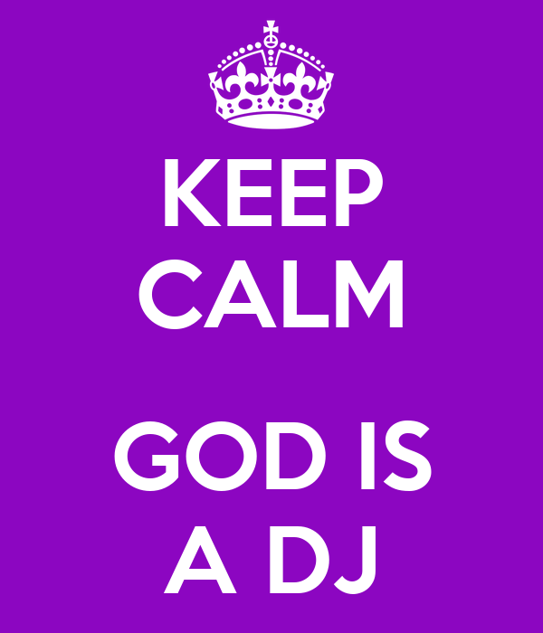 KEEP CALM  GOD IS A DJ
