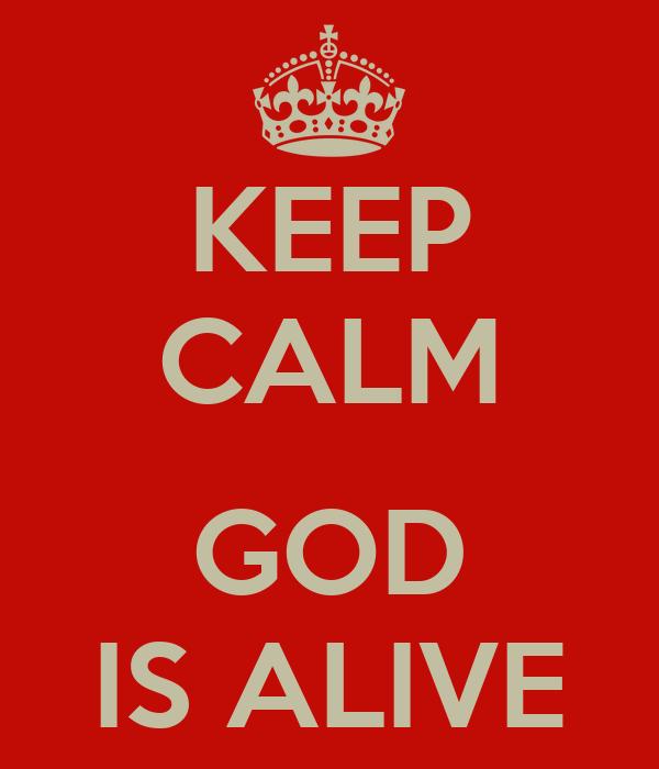 KEEP CALM  GOD IS ALIVE