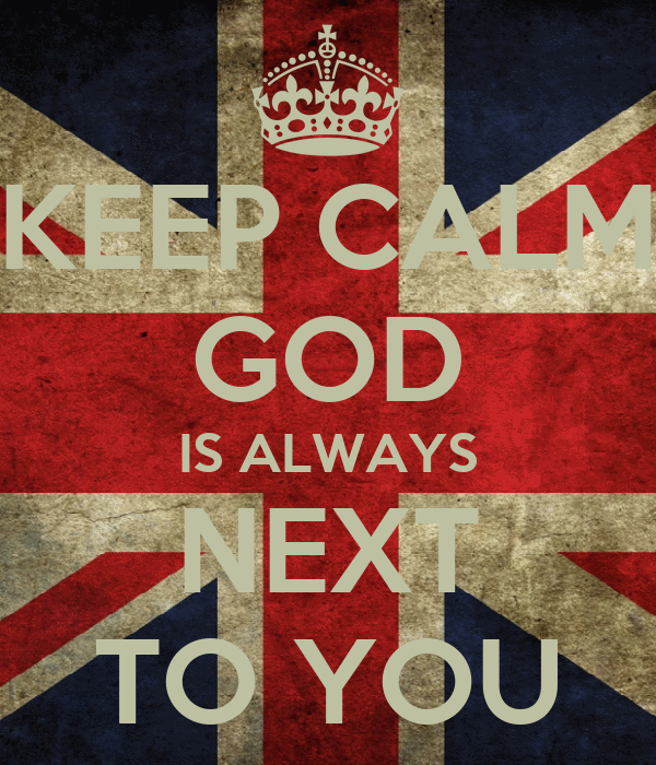 KEEP CALM GOD IS ALWAYS NEXT TO YOU