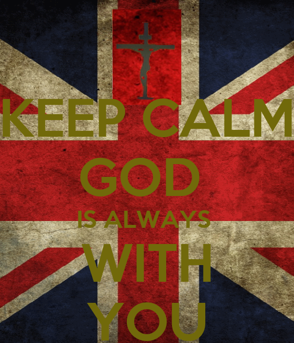 KEEP CALM GOD  IS ALWAYS  WITH YOU