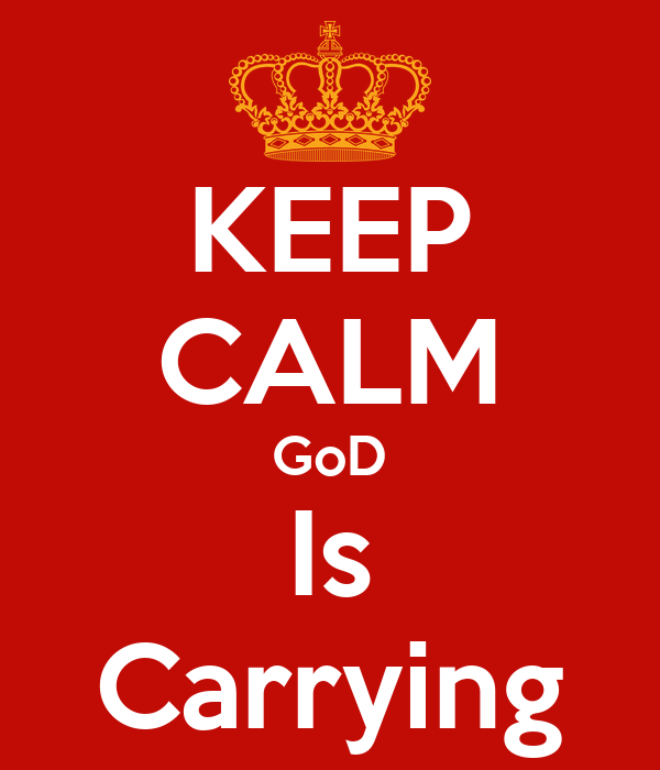 KEEP CALM GoD Is Carrying