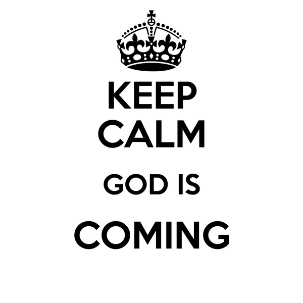 KEEP CALM GOD IS COMING