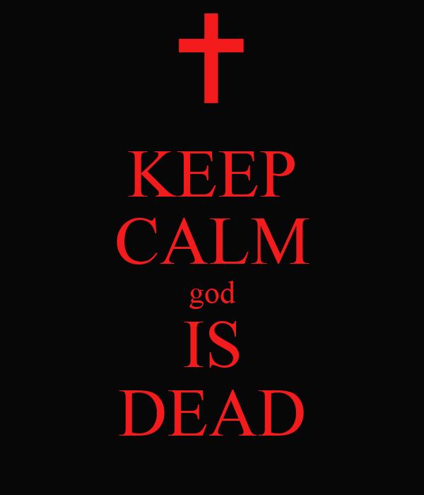 KEEP CALM god IS DEAD