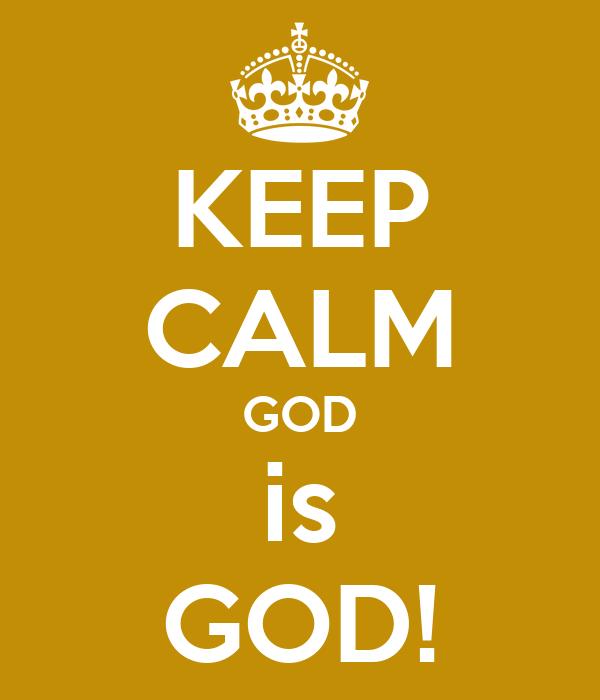 KEEP CALM GOD is GOD!