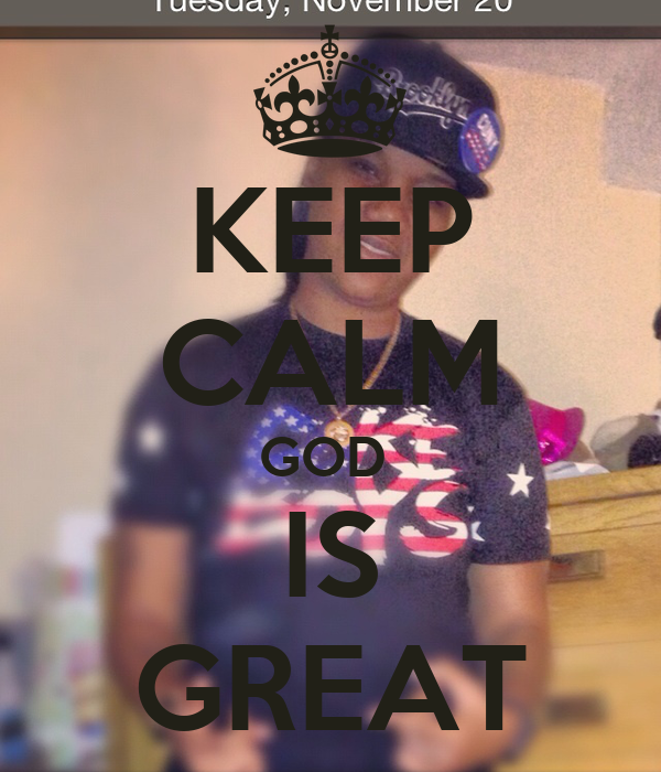 KEEP CALM GOD  IS GREAT