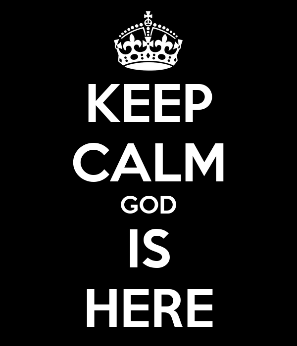 KEEP CALM GOD IS HERE