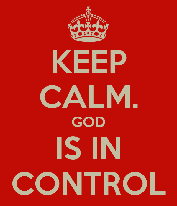 KEEP CALM. GOD IS IN CONTROL