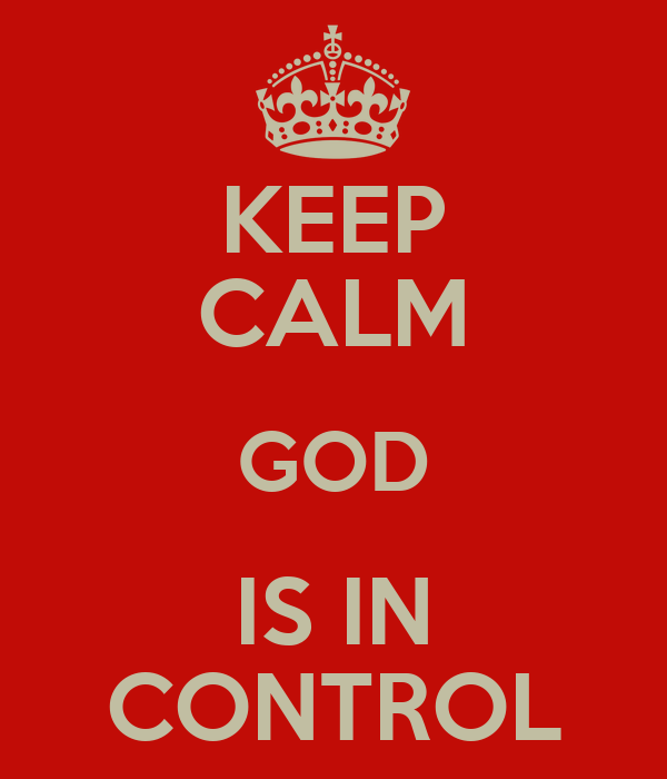 KEEP CALM GOD IS IN CONTROL