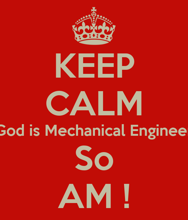 KEEP CALM God is Mechanical Engineer So AM !