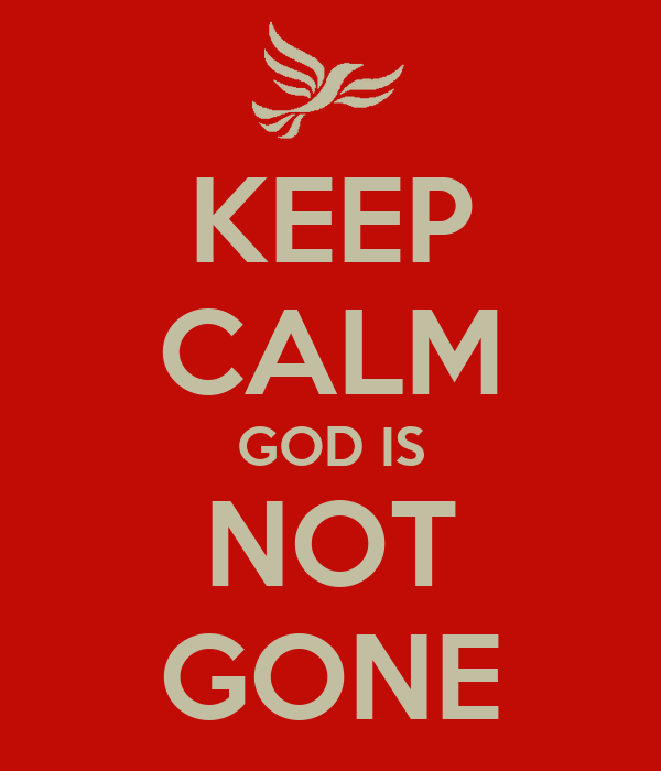 KEEP CALM GOD IS NOT GONE