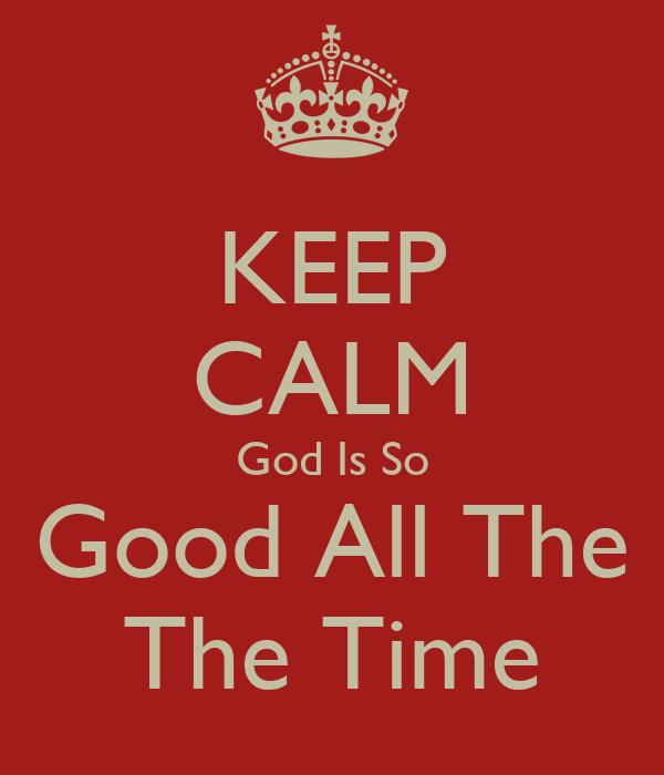 KEEP CALM God Is So Good All The The Time