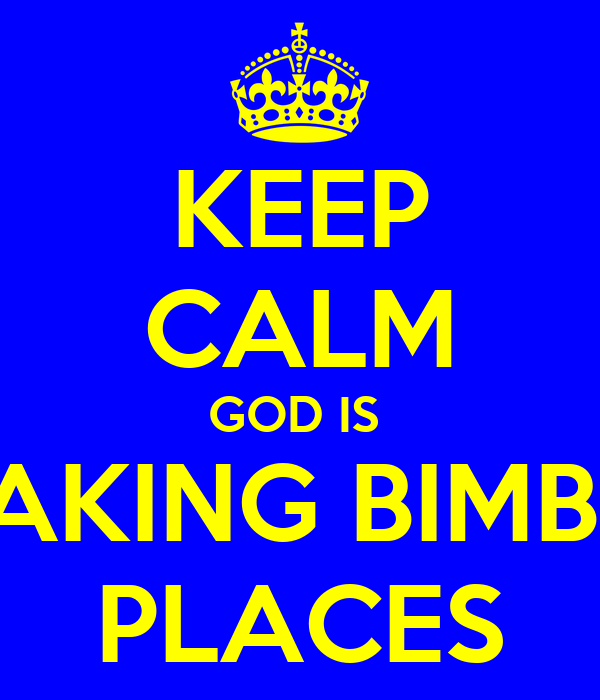 KEEP CALM GOD IS  TAKING BIMBO PLACES