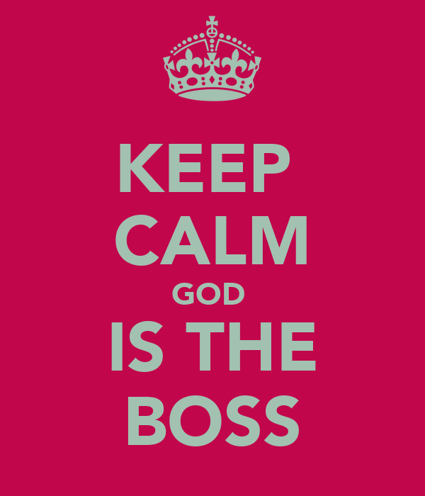 KEEP  CALM GOD  IS THE BOSS