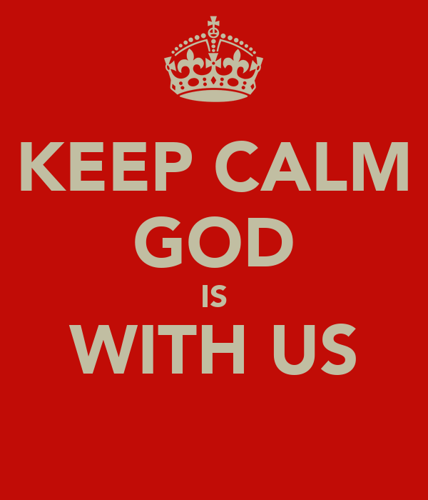 KEEP CALM GOD IS WITH US