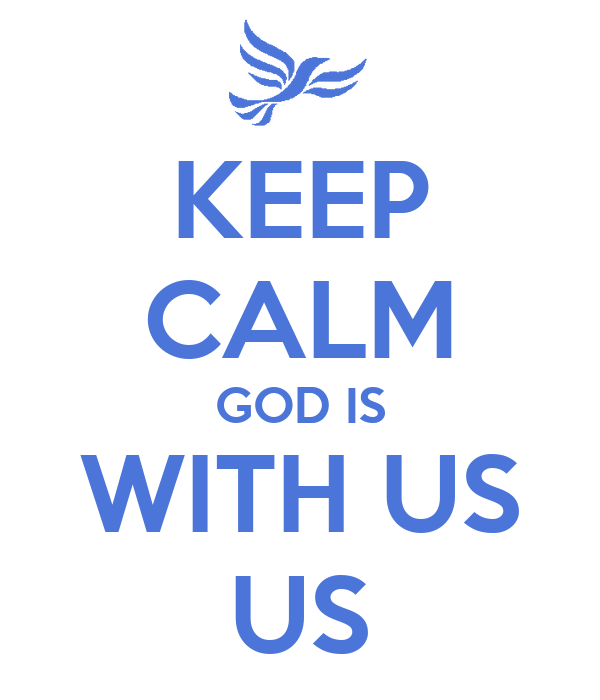 KEEP CALM GOD IS WITH US US