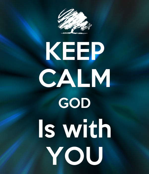 KEEP CALM GOD Is with YOU