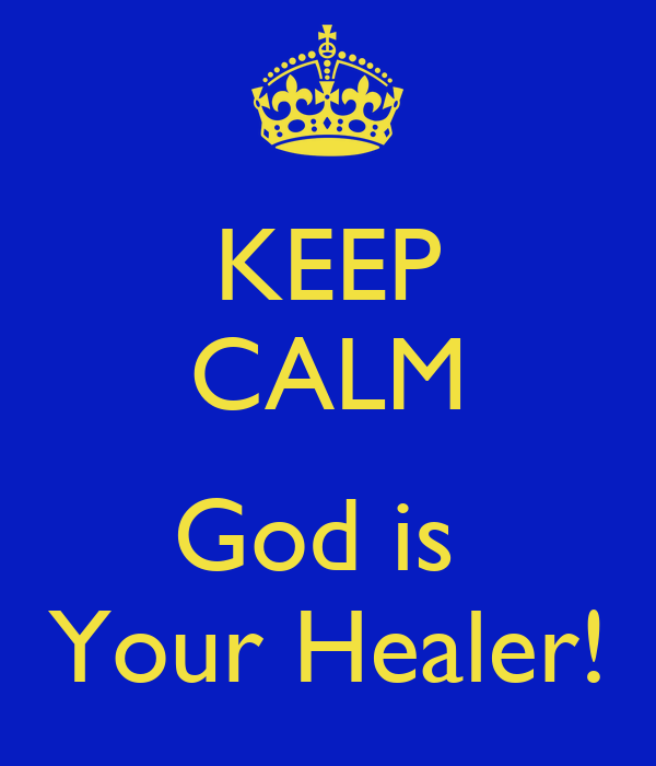 KEEP CALM  God is  Your Healer!
